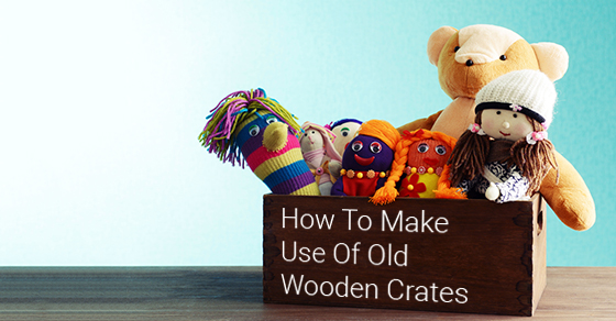 How To Make Use Of Old Wooden Crates