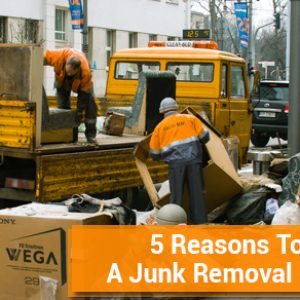 5 Reasons To Hire A Junk Removal Company