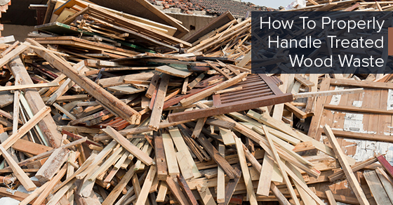 How To Properly Handle Treated Wood Waste