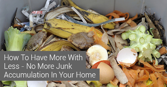 How To Have More With Less - No More Junk Accumulation In Your Home