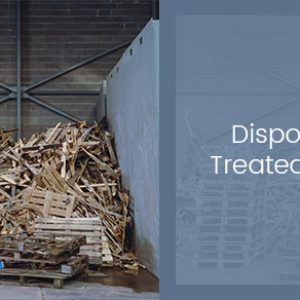 Dispose Of Treated Wood
