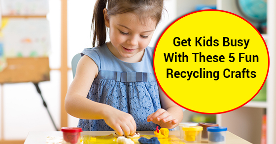 Get Kids Busy With These 5 Fun Recycling Crafts