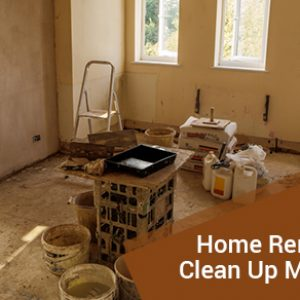 Home Renovation Clean Up Made Easy
