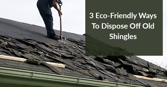 Ways To Dispose Off Old Shingles