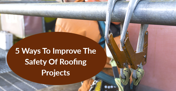 Ways To Improve The Safety Of Roofing Projects