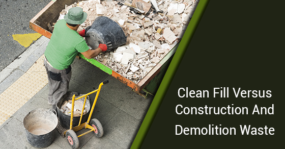 Clean Fill Versus Construction And Demolition Waste