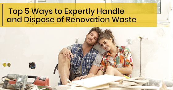 Top 5 Ways to Expertly Handle and Dispose of Renovation Waste