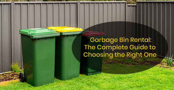 The complete guide to choosing the right rental garbage bin