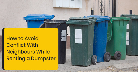 How to avoid conflict with neighbours while renting a dumpster?