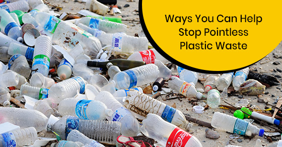 How can you stop pointless plastic waste?