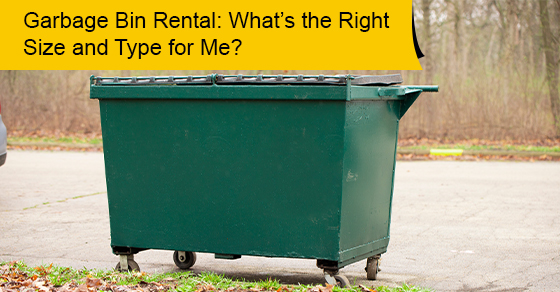 Garbage Bin Rental: What's the Right Size and Type for Me?