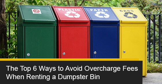 The top 6 ways to avoid overcharge fees when renting a dumpster bin