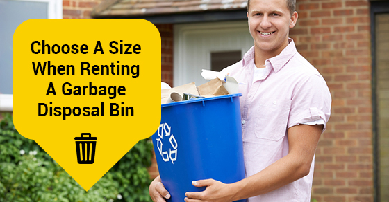 How to Choose a Size When Renting a Garbage Disposal Bin