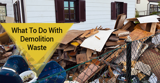 What Should I do With Demolition Waste?
