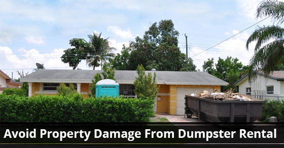 Three Dumpster Rental Tips To Avoid Property Damage