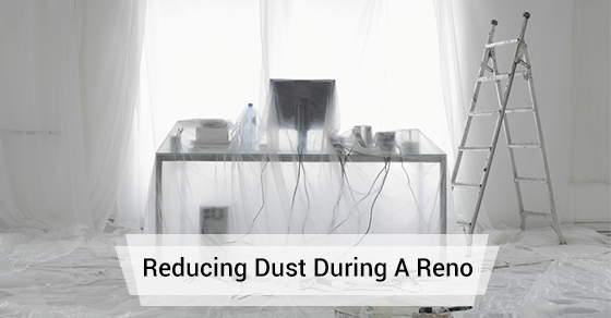 6 Tips To Reduce Dust During Renovation