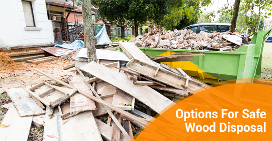 5 Options For Safe Wood Disposal