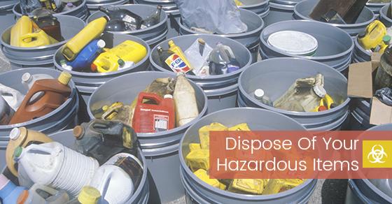 Dispose Of Your Hazardous Items