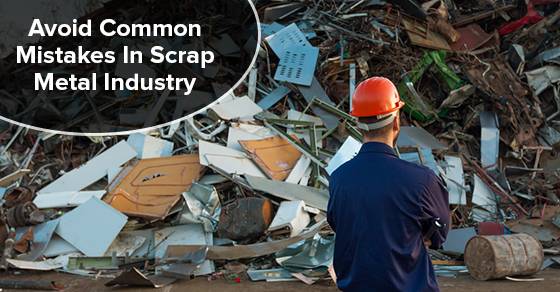 Common Mistakes Made In The Scrap Metal Industry And How To Avoid Them