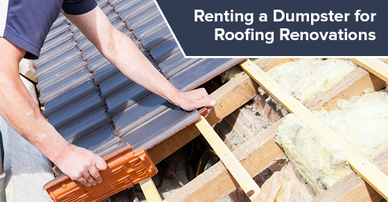 Renting a Dumpster for Roofing Renovations