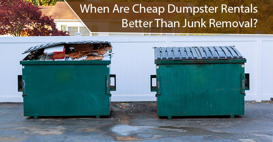 When Are Cheap Dumpster Rentals Better Than Junk Removal?