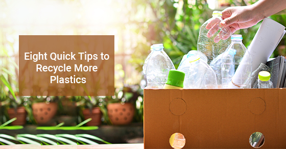 Eight Quick Tips to Recycle More Plastics