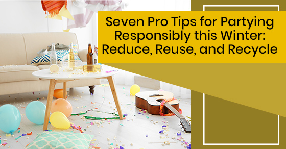 Seven Pro Tips for Partying Responsibly this Winter: Reduce, Reuse, and Recycle