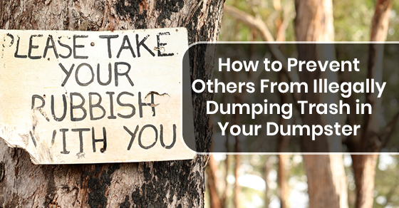 How to Prevent Others From Illegally Dumping Trash in Your Dumpster
