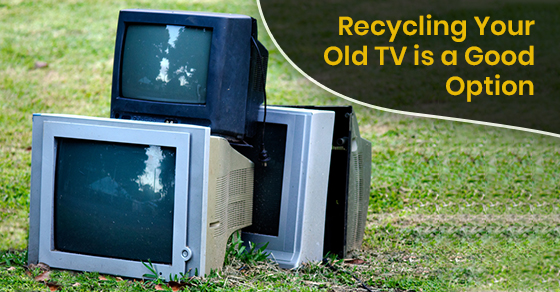 Recycling Your Old TV is a Good Option