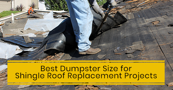 Best Dumpster Size for Shingle Roof Replacement Projects