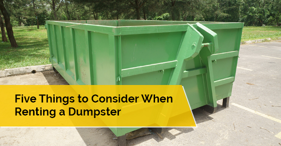 Five Things to Consider When Renting a Dumpster