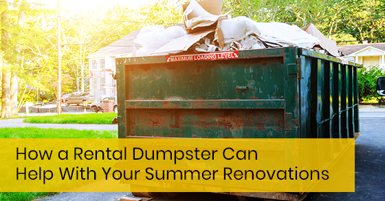 How a Rental Dumpster Can Help With Your  Summer Renovations