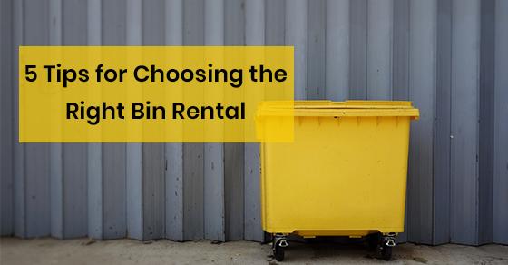 5 Tips for Choosing the Right Bin Rental