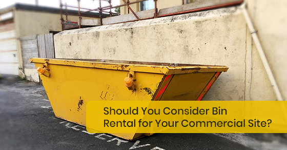 Reasons to consider bin rental for commercial Sites