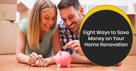 Eight Ways to Save Money on Your Home Renovation