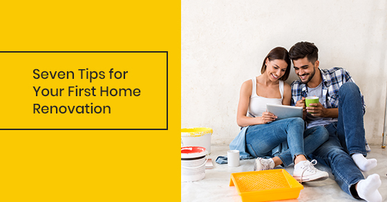 Seven Tips for Your First Home Renovation