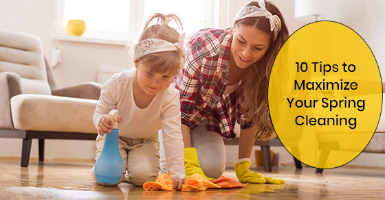 10 Tips to Maximize Your Spring Cleaning