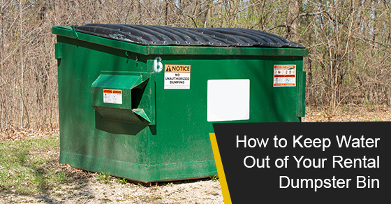 How to Keep Water Out of Your Rental Dumpster Bin