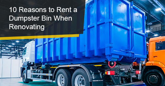 10 Reasons to Rent a Dumpster Bin When Renovating