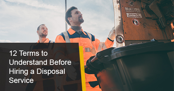 12 Terms to Understand Before Hiring a Disposal Service