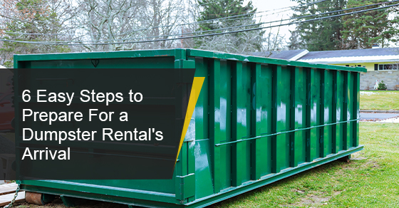 6 Easy Steps to Prepare For a Dumpster Rental's Arrival
