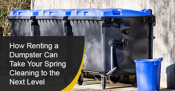 How Renting a Dumpster Can Take Your Spring Cleaning to the Next Level