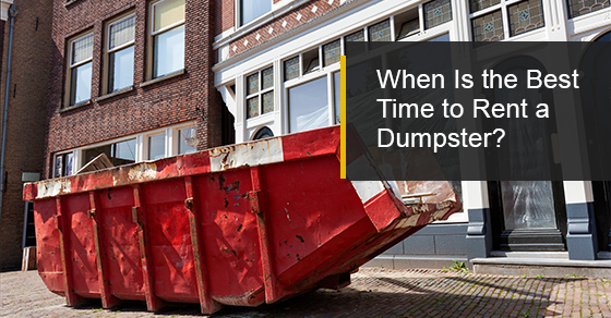 When Is the Best Time to Rent a Dumpster?