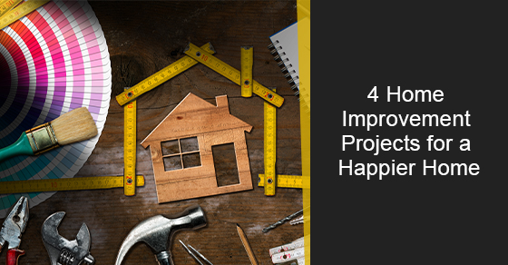 4 Home Improvement Projects for a Happier Home